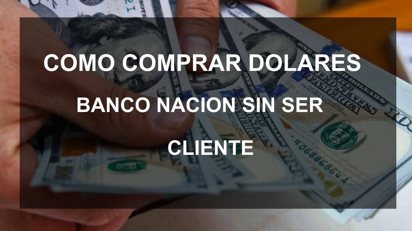 como comprar dolares banco nacion sin ser cliente