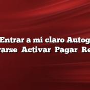 Cómo Entrar a mí claro Autogestión    Registrarse    Activar    Pagar    Recargar